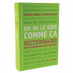 On Va Le Dire Comme Ça. Dictionnaire Des Expressions Quotidiennes
