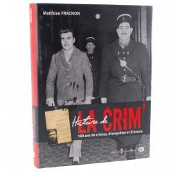 Histoire De La Crim' – 100 Ans De Crimes, D'Enquêtes Et D'Aveux